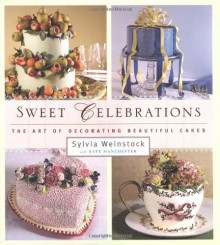 Sweet Celebrations: The Art of Decorating Beautiful Cakes - Sylvia Weinstock, Kate Manchester