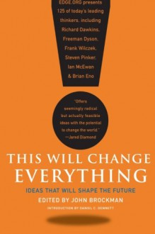 This Will Change Everything: Ideas That Will Shape the Future - John Brockman