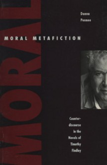 Moral Metafiction: The Novels of Timothy Findley - Donna Pennee