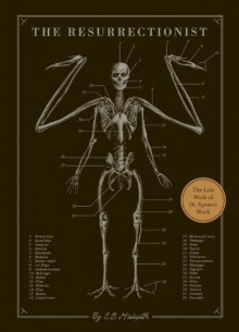 The Resurrectionist: The Lost Work of Dr. Spencer Black - E.B. Hudspeth