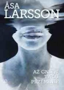 Aż gniew twój przeminie - Åsa Larsson, Beata Walczak - Larsson
