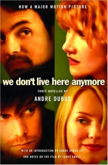 We Don't Live Here Anymore - Andre Dubus, Larry Gross, Andre Dubus III