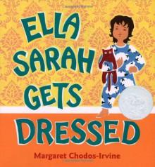 Ella Sarah Gets Dressed - Margaret Chodos-Irvine,Chodos-Irvine Margaret