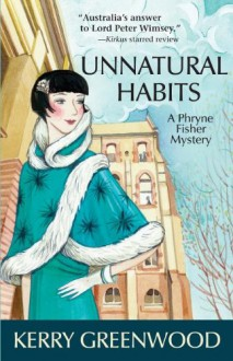 Unnatural Habits: A Phryne Fisher Mystery - Kerry Greenwood