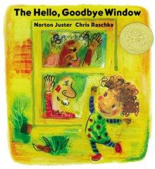 The Hello, Goodbye Window - Norton Juster, Chris Raschka
