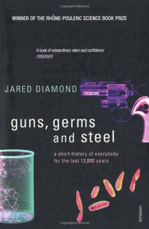 Guns, Germs and Steel: A Short History of Everybody for the Last 13,000 Years - Jared Diamond