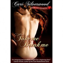 Take Me, Break Me (Pierced Hearts, #1) - Cari Silverwood
