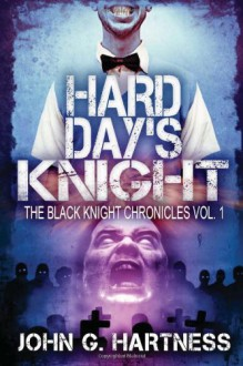 Hard Day's Knight - John G. Hartness