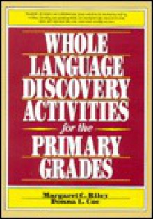 Whole Language Discovery Activities for the Primary Grades - Margaret C. Riley