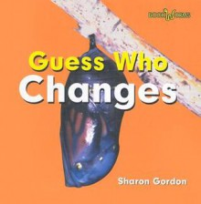 Guess Who Changes - Sharon Gordon