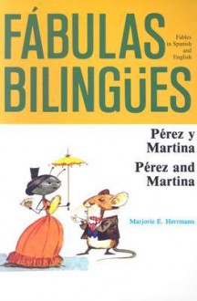 Perez Y Martina: Perez and Martina (Fabulas Bilingues.) - Marjorie E. Herrmann, Dorothy Bishop