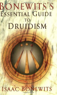 Bonewits's Essential Guide to Druidism - Isaac Bonewits, Philip Carr-Gomm