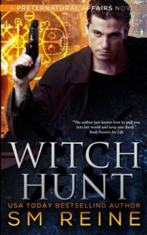 Witch Hunt: An Urban Fantasy Mystery (Preternatural Affairs) (Volume 1) - S M Reine