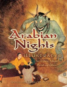 Arabian Nights Illustrated: Art of Dulac, Folkard, Parrish and Others - Jeff A. Menges, Edmund Dulac, Maxfield Parrish, Charles Robinson, H.J. Ford, N.C. Wyeth, Rene Bull, Charles Folkard