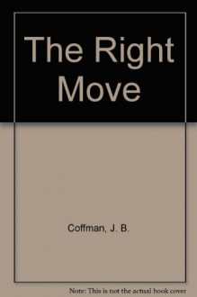 The Right Move - J. B. Coffman