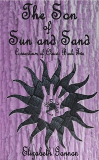 The Son of Sun and Sand (Consortium of Chaos Book 2) - Elizabeth Gannon