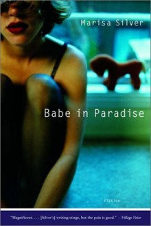 Babe in Paradise: Fiction - Marisa Silver