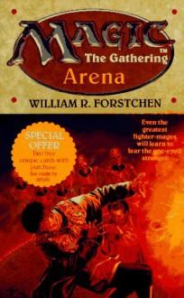 Arena (Magic - The Gathering, No. 1) - William R. Forstchen