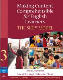 Making Content Comprehensible for English Learners: The SIOP Model - Jana Echevarria, MaryEllen Vogt, Deborah J. Short