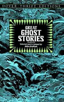 Great Ghost Stories - M.R. James, Bram Stoker, Ambrose Bierce, Joseph Sheridan Le Fanu, John Grafton, E.G. Swain, Charles Dickens