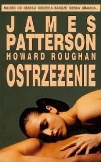Ostrzeżenie - Howard Roughan, James Patterson