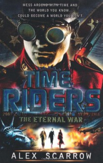 The Eternal War. Alex Scarrow (Timeriders) - Alex Scarrow