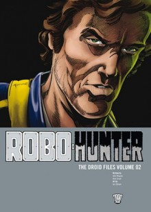 Robo-Hunter: The Droid Files, Vol. 2 - John Wagner, Alan Grant, Ian Gibson