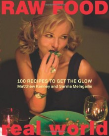 Raw Food/Real World: 100 Recipes to Get the Glow - Matthew Kenney, Sarma Melngailis, Jen Karetnick