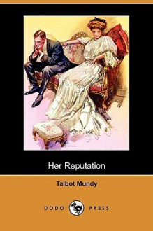 Her Reputation (Dodo Press) - Talbot Mundy