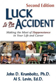 Luck Is No Accident: Making the Most of Happenstance in Your Life and Career - John D. Krumboltz, Al S. Levin