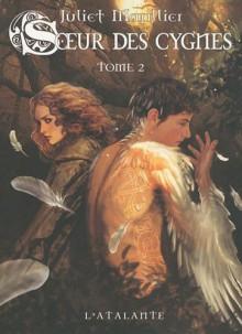 Soeur des cygnes, Tome 2 - Juliet Marillier, Hélène Bury