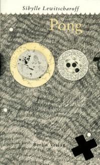 Pong - Sibylle Lewitscharoff
