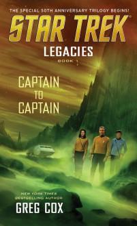 Captain to Captain: Star Trek Legacies, Book 1 - Greg Cox