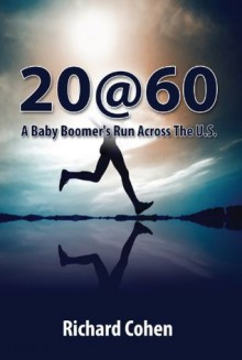 20at 60 A Baby Boomer's Run Across The U.S.: A Sixty Year Old's Running Journey Across the United States(Full Color Version) - Richard Cohen