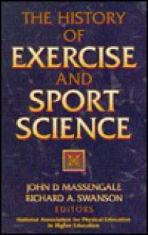 The History of Exercise and Sport Science - Richard Albin Swanson