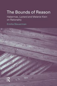 Bounds of Reason: Habermas, Lyotard and Melanie Klein on Rationality - Emili Steuerman
