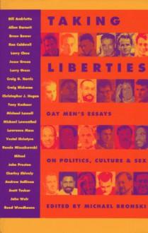 Taking Liberties: Gay Men's Essays On Politics, Culture, And Sex - Michael Bronski