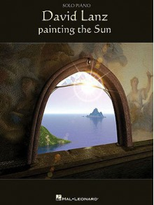 David Lanz: Painting the Sun: Solo Piano - David Lanz