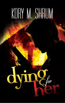 Dying for Her - Kory M. Shrum
