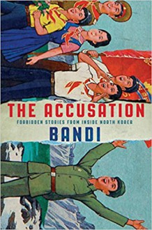 The Accusation: Forbidden Stories from Inside North Korea - Deborah Smith,Bandi