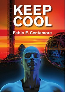 Keep Cool: and Others Rejected Flash Tales - Fabio F. Centamore, Tiziano Cremonini