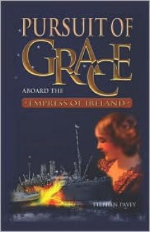 Pursuit of Grace: Aboard the Empress of Ireland - Stephen Pavey