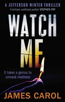 Watch Me (Jefferson Winter Book 2) - James Carol