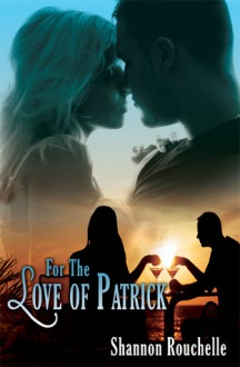 For the Love of Patrick - Shannon Rouchelle