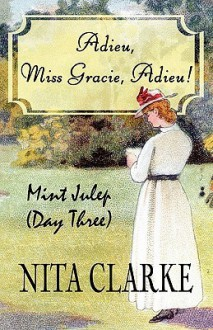 Adieu, Miss Gracie, Adieu!: Mint Julep (Day Three) - Nita Clarke