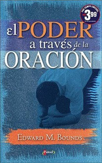 El Poder a Travs de La Oracin - Edward Bounds