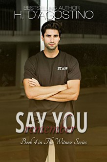 Say You Remember: book 4 in The Witness Series - Kellie Montgomery,Heather D'Agostino