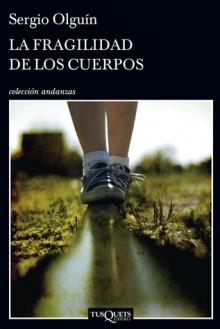 La fragilidad de los cuerpos - Sergio S. Olguín