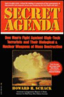 Secret Agenda: One Man's Fight Against High-Tech Terrorists & Their Biological/Nuclear Weapons of Death - Howard H. Schack