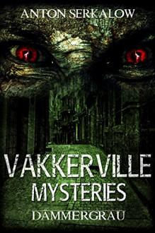 Dämmergrau: Das Erwachen der Geister ist erst der Anfang (Vakkerville-Mysteries 1) - Anton Serkalow